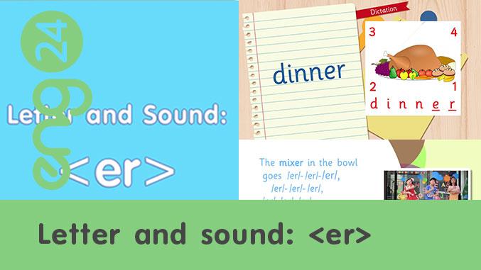 Letter and sound: <er>